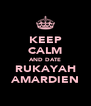 KEEP CALM AND DATE RUKAYAH AMARDIEN - Personalised Poster A4 size