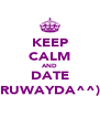 KEEP CALM AND DATE RUWAYDA^^) - Personalised Poster A4 size