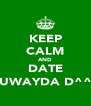 KEEP CALM AND DATE RUWAYDA D^^,) - Personalised Poster A4 size