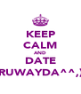 KEEP CALM AND DATE RUWAYDA^^,) - Personalised Poster A4 size