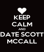 KEEP CALM AND DATE SCOTT MCCALL - Personalised Poster A4 size