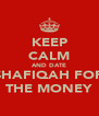 KEEP CALM AND DATE SHAFIQAH FOR THE MONEY - Personalised Poster A4 size