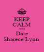 KEEP CALM AND Date Sharece Lynn  - Personalised Poster A4 size