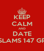 KEEP CALM AND DATE SLAMS 147 GP - Personalised Poster A4 size