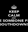 KEEP CALM AND DATE SOMEONE FROM SOUTHDOWNS - Personalised Poster A4 size