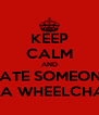 KEEP CALM AND DATE SOMEONE IN A WHEELCHAIR - Personalised Poster A4 size