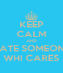 KEEP CALM AND DATE SOMEONE WHI CARES - Personalised Poster A4 size