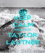KEEP CALM AND DATE TAYLOR LAUTNER - Personalised Poster A4 size