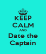 KEEP CALM AND Date the Captain - Personalised Poster A4 size