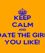 KEEP CALM AND DATE THE GIRL YOU LIKE! - Personalised Poster A4 size