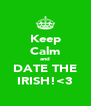 Keep Calm and DATE THE IRISH!<3 - Personalised Poster A4 size