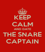 KEEP CALM AND DATE THE SNARE CAPTAIN - Personalised Poster A4 size
