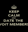 KEEP CALM AND DATE THE  VOIT MEMBERS - Personalised Poster A4 size