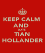 KEEP CALM  AND  DATE  TIAN HOLLANDER - Personalised Poster A4 size