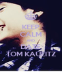 KEEP CALM AND DATE TOM KAULITZ - Personalised Poster A4 size