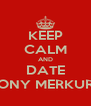 KEEP CALM AND DATE TONY MERKURII - Personalised Poster A4 size