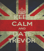 KEEP CALM AND DATE TREVOR - Personalised Poster A4 size
