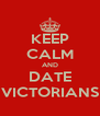 KEEP CALM AND DATE VICTORIANS - Personalised Poster A4 size