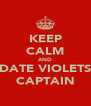 KEEP CALM AND DATE VIOLETS CAPTAIN - Personalised Poster A4 size