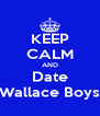 KEEP CALM AND Date Wallace Boys - Personalised Poster A4 size