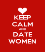 KEEP CALM AND DATE WOMEN - Personalised Poster A4 size