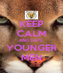 KEEP CALM AND DATE  YOUNGER MEN - Personalised Poster A4 size