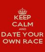 KEEP CALM AND DATE YOUR OWN RACE - Personalised Poster A4 size