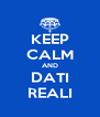 KEEP CALM AND DATI REALI - Personalised Poster A4 size