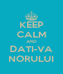 KEEP CALM AND DATI-VA NORULUI - Personalised Poster A4 size
