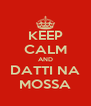 KEEP CALM AND DATTI NA MOSSA - Personalised Poster A4 size