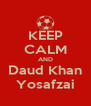 KEEP CALM AND Daud Khan Yosafzai - Personalised Poster A4 size