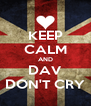 KEEP CALM AND DAV DON'T CRY - Personalised Poster A4 size