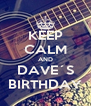 KEEP CALM AND DAVE´S BIRTHDAY - Personalised Poster A4 size