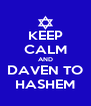 KEEP CALM AND DAVEN TO HASHEM - Personalised Poster A4 size