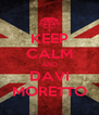 KEEP CALM AND DAVI MORETTO - Personalised Poster A4 size