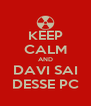 KEEP CALM AND DAVI SAI DESSE PC - Personalised Poster A4 size