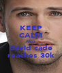 KEEP CALM AND david cade reaches 30k - Personalised Poster A4 size