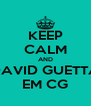 KEEP CALM AND DAVID GUETTA EM CG - Personalised Poster A4 size