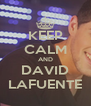 KEEP CALM AND DAVID LAFUENTE - Personalised Poster A4 size