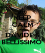KEEP CALM AND DAVIDE E BELLISSIMO  - Personalised Poster A4 size