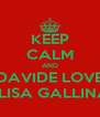 KEEP CALM AND DAVIDE LOVE ELISA GALLINA - Personalised Poster A4 size
