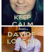 KEEP CALM AND DAVIDE  LOVE ME - Personalised Poster A4 size