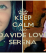 KEEP CALM AND DAVIDE LOVE SERENA - Personalised Poster A4 size