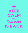 KEEP CALM AND DAWN IS BACK - Personalised Poster A4 size