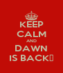 KEEP CALM AND DAWN IS BACK♡ - Personalised Poster A4 size
