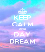 KEEP CALM AND DAY DREAM - Personalised Poster A4 size