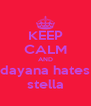 KEEP CALM AND dayana hates stella - Personalised Poster A4 size