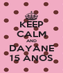 KEEP CALM AND DAYANE 15 ANOS - Personalised Poster A4 size
