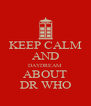 KEEP CALM AND DAYDREAM ABOUT DR WHO - Personalised Poster A4 size