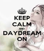 KEEP CALM AND DAYDREAM ON - Personalised Poster A4 size
